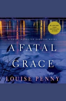 A Fatal Grace: A Chief Inspector Gamache Novel A Chief Inspector Gamache Novel, Louise Penny