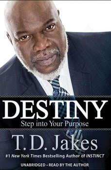 Destiny: Step into Your Purpose, T. D. Jakes