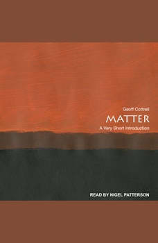 Matter: A Very Short Introduction A Very Short Introduction, Geoff Cottrell
