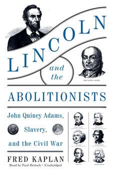 Lincoln and the Abolitionists: John Quincy Adams, Slavery, and the Civil War John Quincy Adams, Slavery, and the Civil War, Fred Kaplan