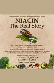 Niacin: The Real Story: Learn about the Wonderful Healing Properties of Niacin, PhD Foster
