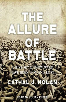 The Allure of Battle: A History of How Wars Have Been Won and Lost, Cathal J. Nolan