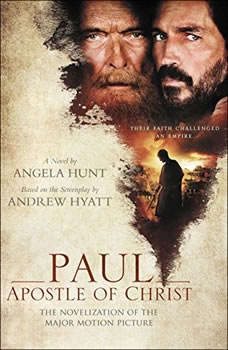 Paul, Apostle of Christ: A Novelization of the Major Motion Picture, Angela Hunt