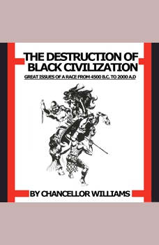 Destruction of Black Civilization: Great Issues of a Race from 4500 B.C. to 2000 A.D., Chancellor Williams