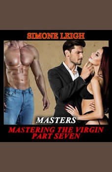 'Masters' - 'Mastering the Virgin' - Part Seven: A BDSM Menage Erotic Romance, Simone Leigh