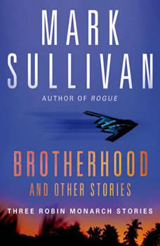Brotherhood and Others: Three Robin Monarch stories Three Robin Monarch stories, Mark Sullivan