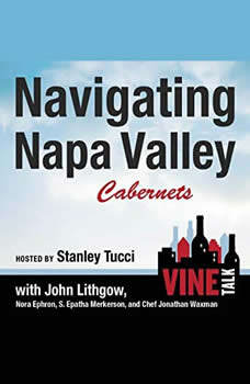 Navigating Napa Valley Cabernets: Vine Talk Episode 101, Vine Talk