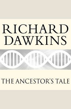 The Ancestor's Tale: A Pilgrimage to the Dawn of Evolution, Richard Dawkins