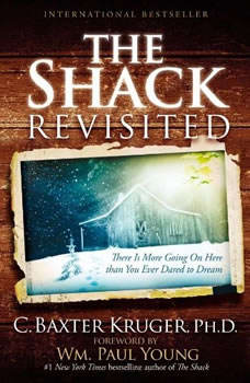 The Shack Revisited: There Is More Going On Here than You Ever Dared to Dream There Is More Going On Here than You Ever Dared to Dream, C. Baxter Kruger