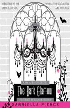 The Dark Glamour: A 666 Park Avenue Novel, Gabriella Pierce