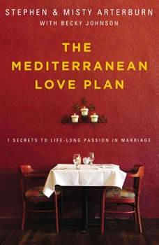 The Mediterranean Love Plan: 7 Secrets to Lifelong Passion in Marriage, Stephen Arterburn