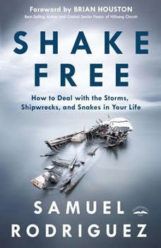Shake Free: How to Deal with the Storms, Shipwrecks, and Snakes in Your Life, Samuel Rodriguez