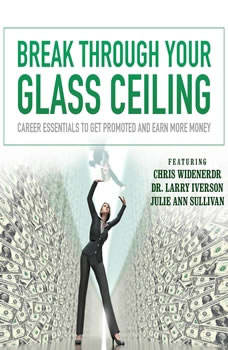 Break through Your Glass Ceiling: Career Essentials to Get Promoted and Earn More Money, Made for Success