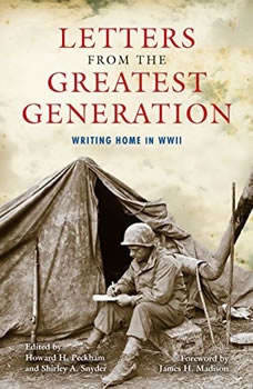 Letters from the Greatest Generation: Writing Home in WWII Writing Home in WWII, Howard H. Peckham