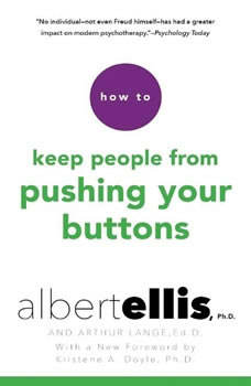How to Keep People from Pushing Your Buttons, Albert Ellis, Ph.D.