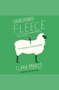 Vanishing Fleece: Adventures in American Wool, Clara Parkes