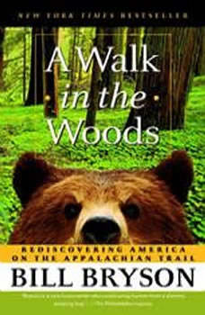 A Walk in the Woods: Rediscovering America on the Appalachian Trail Rediscovering America on the Appalachian Trail, Bill Bryson