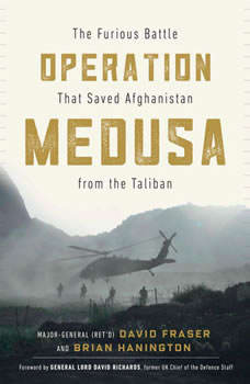 Operation Medusa: The Furious Battle That Saved Afghanistan from the Taliban, Major General David Fraser