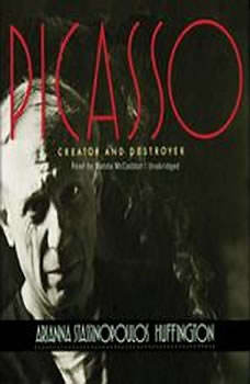 Picasso: Creator and Destroyer Creator and Destroyer, Arianna Stassinopoulos Huffington