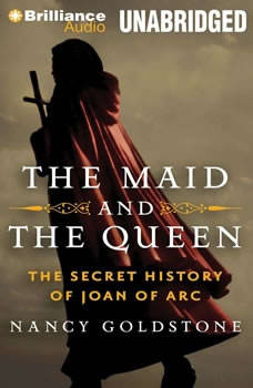 The Maid and the Queen: The Secret History of Joan of Arc The Secret History of Joan of Arc, Nancy Goldstone
