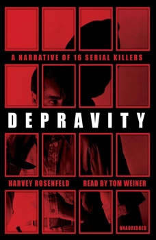 Depravity: A Narrative of 16 Serial Killers, Harvey Rosenfeld