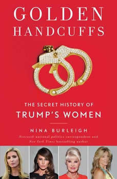 Golden Handcuffs: The Secret History of Trump's Women, Nina Burleigh