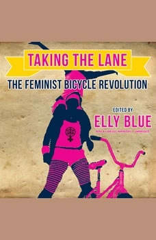Taking the Lane: The Feminist Bicycle Revolution, Unknown