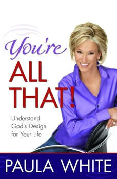 You're All That!: Understand God's Design for Your Life Understand God's Design for Your Life, Paula White