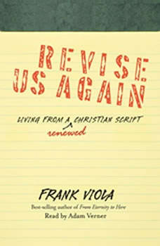 Revise Us Again: Living from a Renewed Christian Script, Frank  Viola