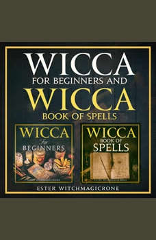 Wicca Starter Kit: Wicca for Beginners, Wicca Book of Spells a Guide to Candle, Magic, Herbal, Crystal, Moon, Rituals, Witchcraft and Wiccan Belief (New Version), Ester Witchmagicrone