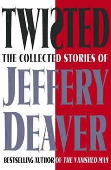 Twisted: Selected Unabridged Stories of Jeffery Deaver Selected Unabridged Stories of Jeffery Deaver, Jeffery Deaver
