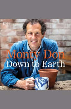 Down to Earth: Gardening Wisdom, Monty Don