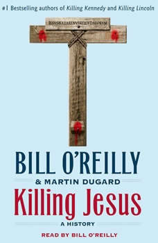 Killing Jesus: A History A History, Bill O'Reilly