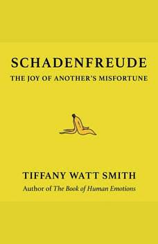 Schadenfreude: The Joy of Another's Misfortune The Joy of Another's Misfortune, Tiffany Watt Smith