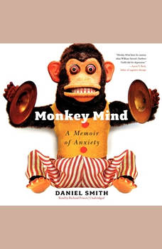 Monkey Mind: A Memoir of Anxiety, Daniel Smith