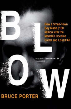 Blow: How a Small-Town Boy Made $100 Million with the Medelln Cocaine Cartel and Lost It All, Bruce Porter