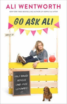 Go Ask Ali: Half-Baked Advice (and Free Lemonade) Half-Baked Advice (and Free Lemonade), Ali Wentworth