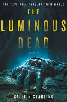 The Luminous Dead: A Novel, Caitlin Starling