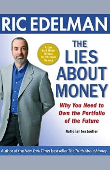 The Lies About Money: Achieving Financial Security and True Wealth by Avoiding the Lies Others Tell Us-- And the Lies We Tell Ourselves, Ric Edelman