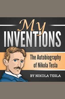 My Inventions: The Autobiography of Nikola Tesla, Nikola Tesla