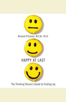 Happy At Last: The Thinking Person's Guide to Finding Joy, Richard O'Connor