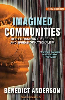 Imagined Communities: Reflections on the Origin and Spread of Nationalism Reflections on the Origin and Spread of Nationalism, Benedict Anderson