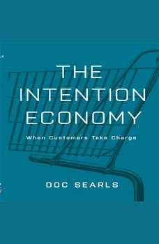 The Intention Economy: When Customers Take Charge, Doc Searls