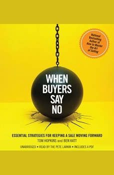 When Buyers Say No: Essential Strategies for Keeping a Sale Moving Forward, Tom Hopkins