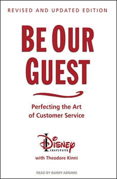 Be Our Guest: Perfecting the Art of Customer Service Perfecting the Art of Customer Service, The Disney Institute