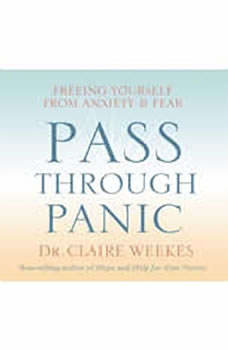 Pass Through Panic: Freeing Yourself from Anxiety and Fear, Claire Weekes