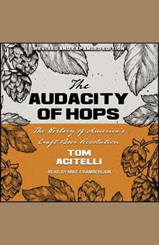 Audacity of Hops: The History of America's Craft Beer Revolution, Tom Acitelli