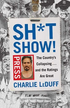 Sh*tshow!: The Country's Collapsing . . . and the Ratings Are Great, Charlie LeDuff