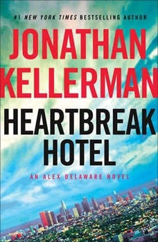 Heartbreak Hotel: An Alex Delaware Novel An Alex Delaware Novel, Jonathan Kellerman