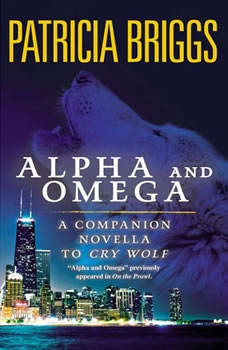 Alpha and Omega: A Novella from On the Prowl A Novella from On the Prowl, Patricia Briggs